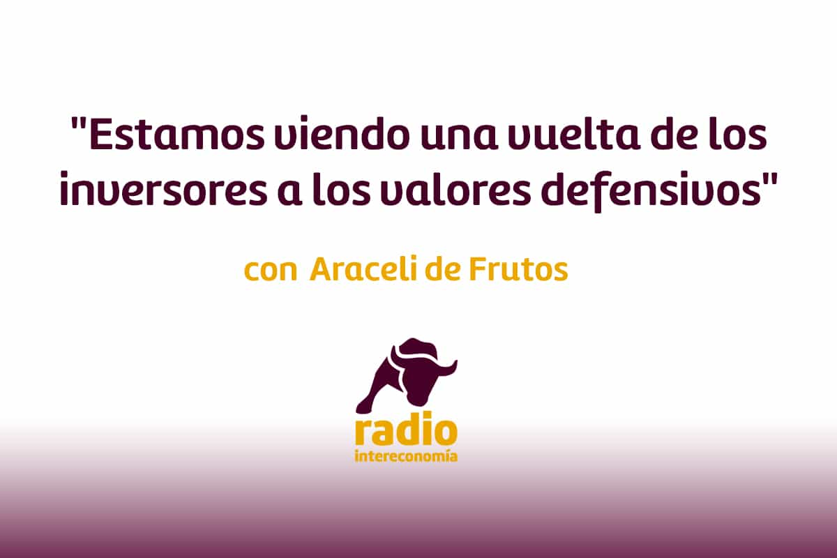 Araceli de Frutos: «Estamos viendo una vuelta de los inversores a los valores defensivos»