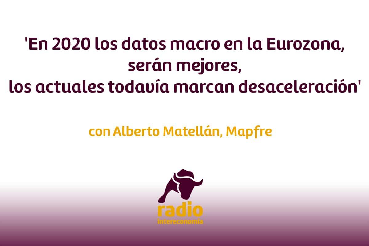 Alberto Matellán, Mapfre 'En 2020 los datos macro en la Eurozona, serán mejores, los actuales todavía marcan desaceleración'
