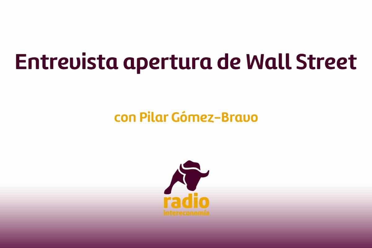 Entrevista apertura de Wall Street con Pilar Gómez-Bravo